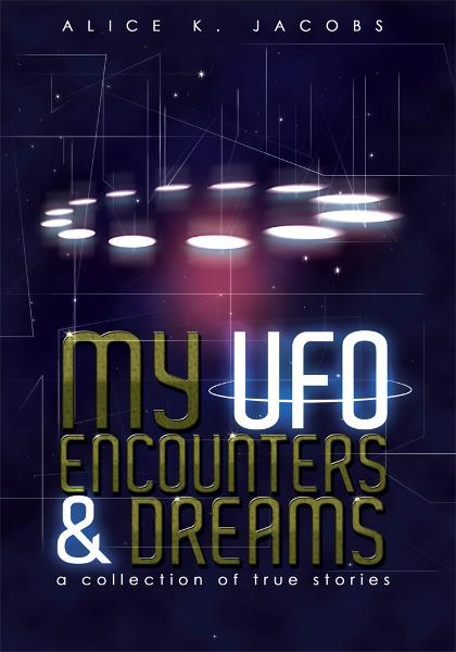 My UFO Encounters and Dreams By: Alice K. Jacobs