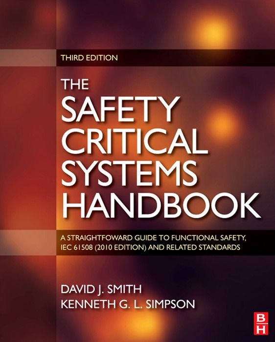 Safety Critical Systems Handbook A STRAIGHTFOWARD GUIDE TO FUNCTIONAL SAFETY,  IEC 61508 (2010 EDITION) AND RELATED STANDARDS,  INCLUDING PROCESS IEC 61