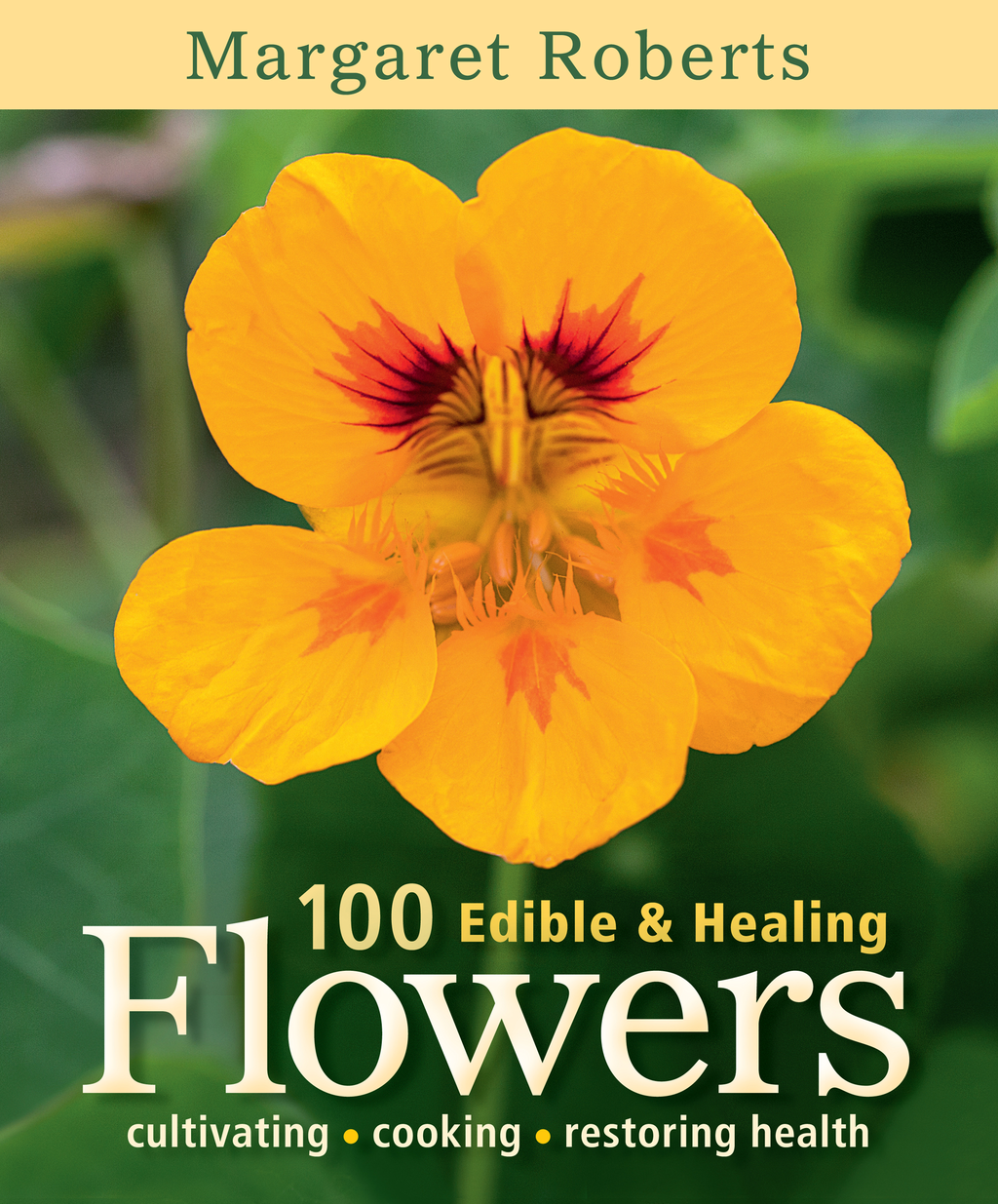 100 Edible & Healing Flowers cultivating - cooking - restoring health