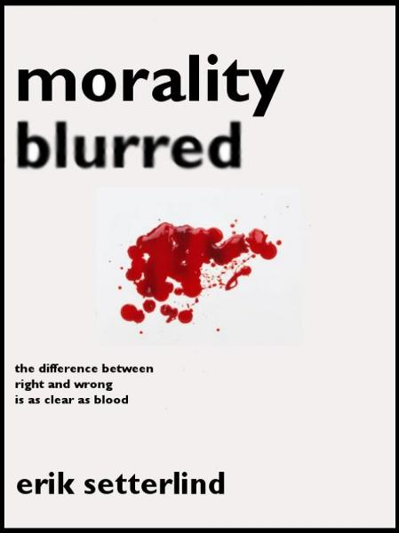 Morality Blurred By: Erik Setterlind