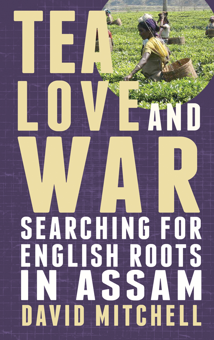 Tea,  Love and War: Searching for English roots in Assam Searching for English roots in Assam
