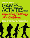 Games And Activities For Exploring Feelings With Children: Giving Children The Confidence To Navigate Emotions And Friendships: