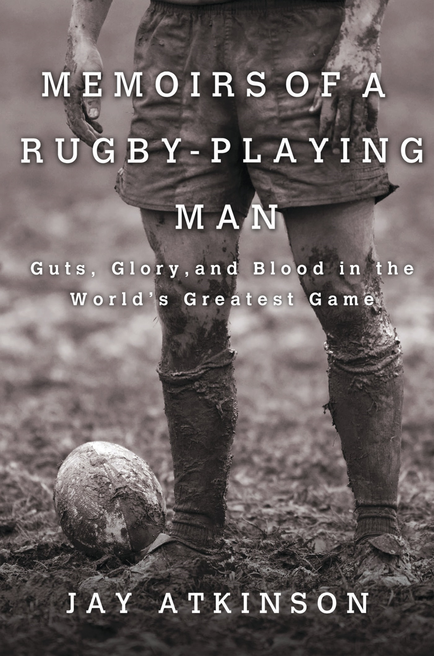 Memoirs of a Rugby-Playing Man By: Jay Atkinson