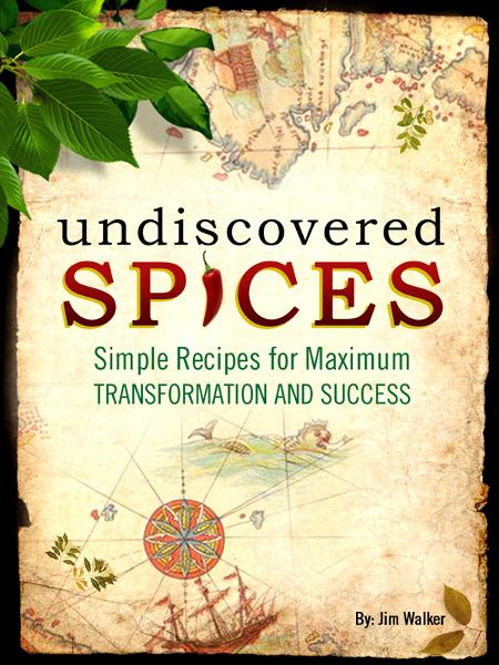 Undiscovered Spices: Simple Recipes For Maximum Transformation and Success
