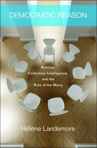 Democratic Reason Politics,  Collective Intelligence,  and the Rule of the Many