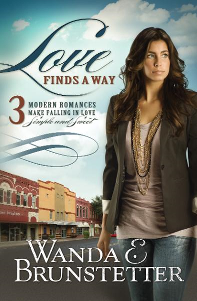 Love Finds a Way: 3 Modern Romances Make Falling in Love Simple and Sweet By: Wanda E. Brunstetter