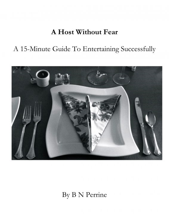 A Host Without Fear: A 15-Minute Guide To Entertaining Successfully By: B N Perrine