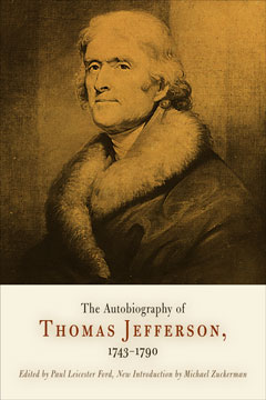 The Autobiography of Thomas Jefferson, 1743-1790 By: Thomas Jefferson