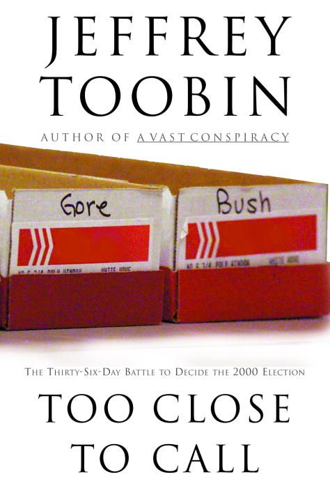 Too Close to Call By: Jeffrey Toobin
