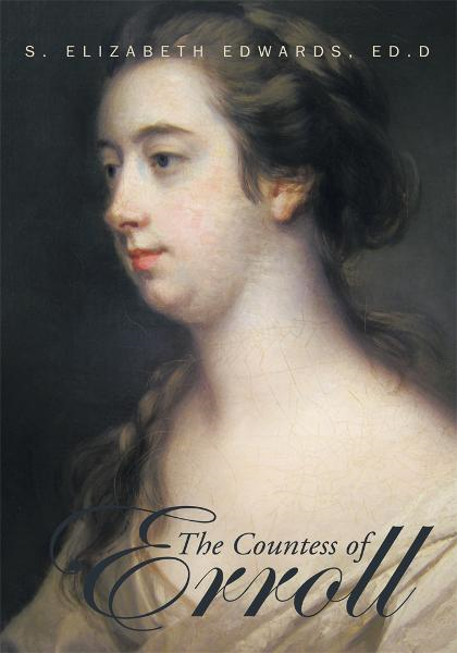 The Countess of Erroll By: S. Elizabeth Edwards, Ed.D