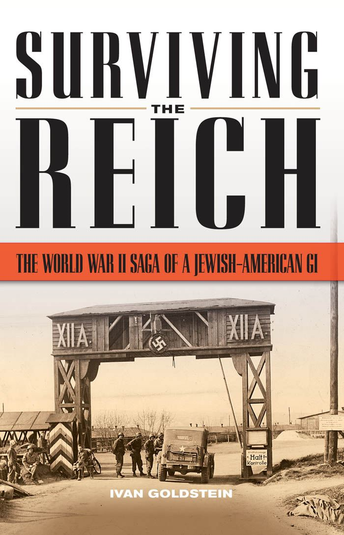 Surviving the Reich: The World War II Saga of a Jewish-American GI By: Ivan L. Goldstein