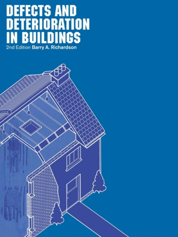 Defects and Deterioration in Buildings A Practical Guide to the Science and Technology of Material Failure