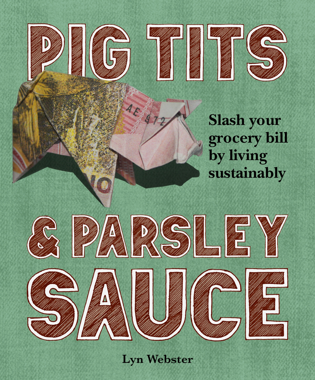 Pig Tits and Parsley Sauce Slash Your Grocery Bill by Living Sustainably