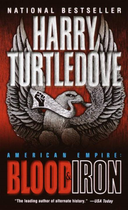 Blood and Iron (American Empire, Book One) By: Harry Turtledove
