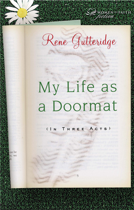 My Life as a Doormat (in Three Acts) By: Rene Gutteridge