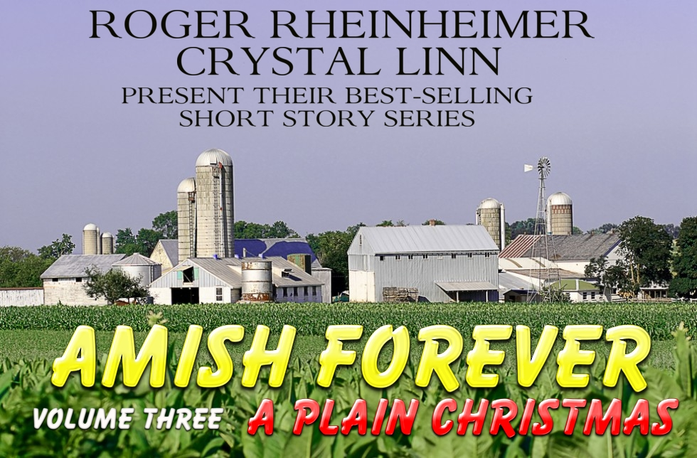 Amish Forever - Volume 3 - A Plain Christmas By: Crystal Linn,Roger Rheinheimer