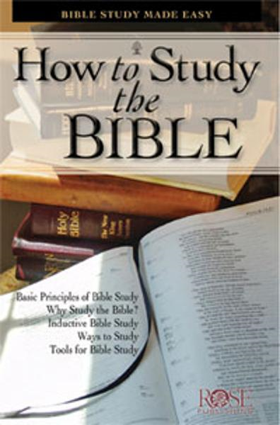 How to Study the Bible By: Rose Publishing