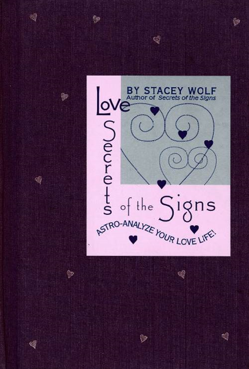 Love Secrets of the Signs By: Stacey Wolf