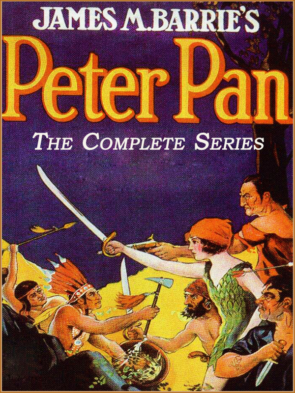 The Complete Adventures of Peter Pan (Illustrated and Free Audiobook Link) By: J. M. Barrie