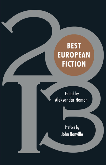 Best European Fiction 2013 By: Aleksandar Hemon,John Banville