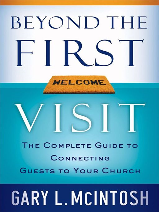 Beyond the First Visit By: Gary L. McIntosh