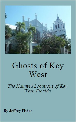 Ghosts of Key West: The Haunted Locations of Key West, Florida