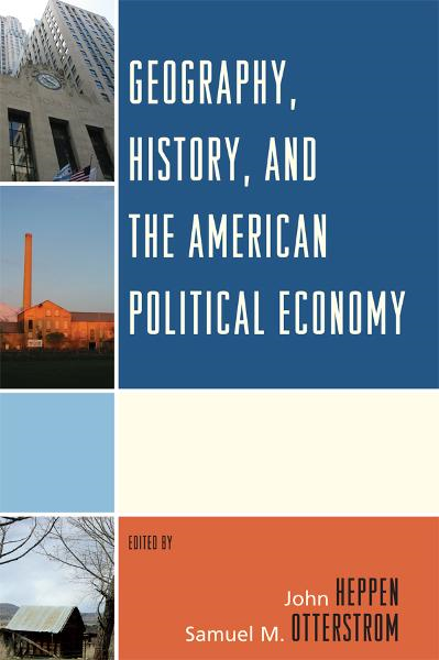 Geography, History, and the American Political Economy By: Anne E. Mosher,Emily J. Duda,Fred M. Shelley,John Agnew,Keumsoo Hong,Kristen N. Keegan,M. J Morgan,Samuel M. Otterstrom