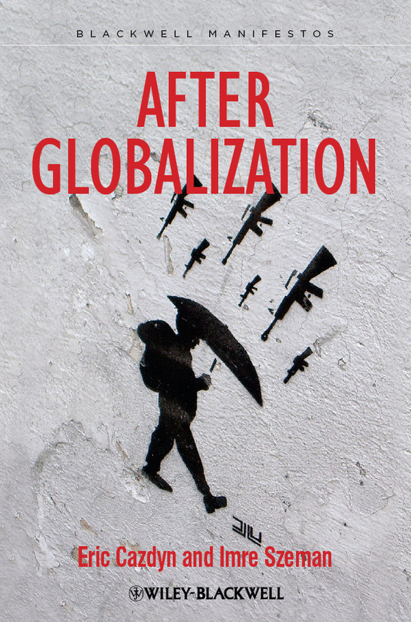 After Globalization By: Eric Cazdyn,Imre Szeman