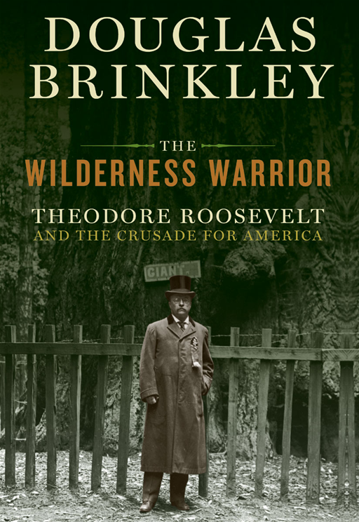 The Wilderness Warrior By: Douglas Brinkley