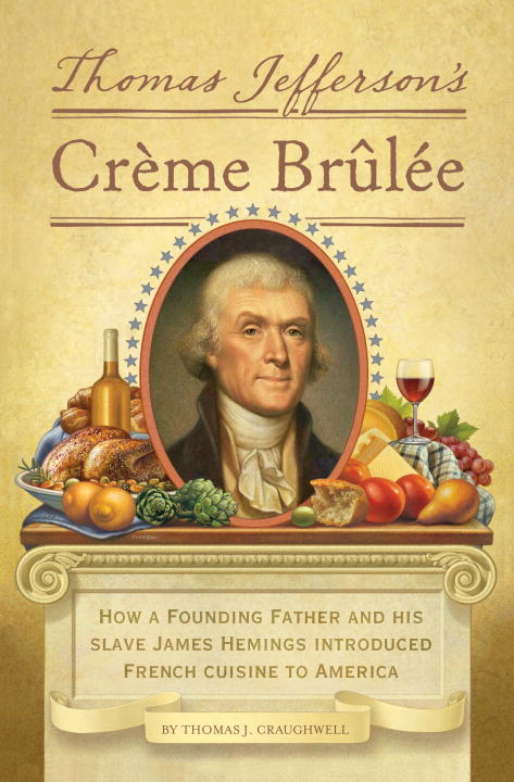 Thomas Jefferson's Creme Brulee By: Thomas J. Craughwell
