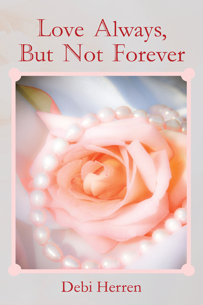 Love Always, But Not Forever By: Debi Herren