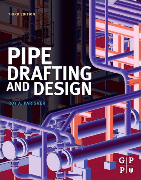 Pipe Drafting and Design By: Roy A. Parisher