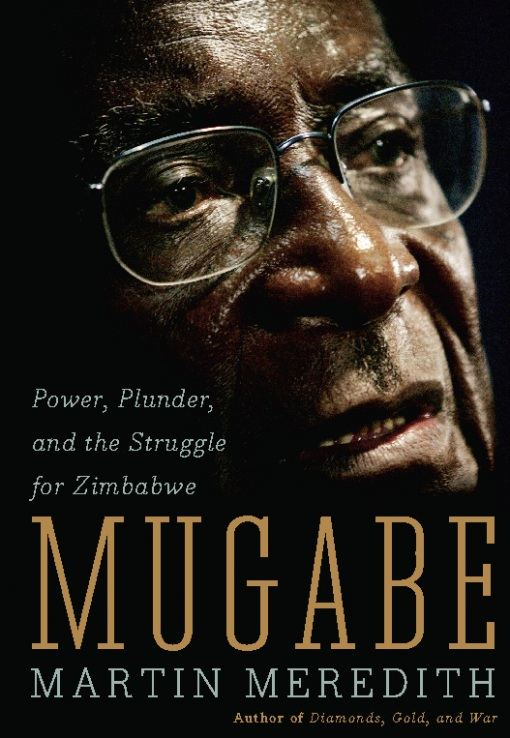 Mugabe: Power, Plunder, and the Struggle for Zimbabwe's Future By: Martin Meredith