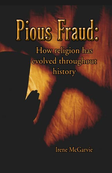 Pious Fraud: How Religion Has Evolved Throughout History By: Irene McGarvie