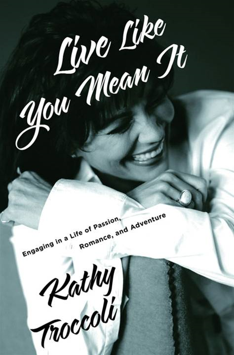 Live Like You Mean It By: Kathy Troccoli