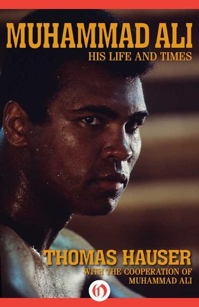 Muhammad Ali: His Life and Times By: Thomas Hauser