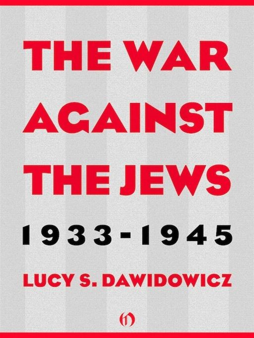 The War Against the Jews: 1933–1945 By: Lucy S. Dawidowicz