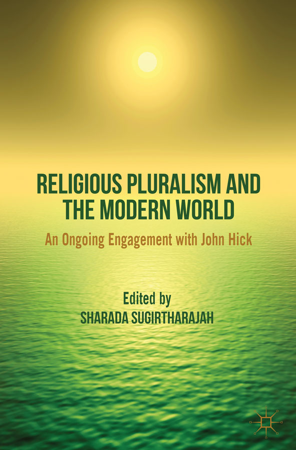 Religious Pluralism and the Modern World An Ongoing Engagement with John Hick