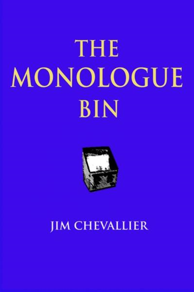 The Monologue Bin By: Jim Chevallier