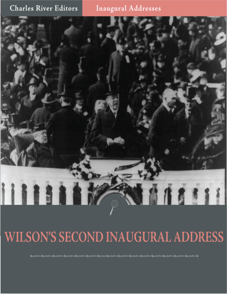 Inaugural Addresses: President Woodrow Wilsons Second Inaugural Address (Illustrated)