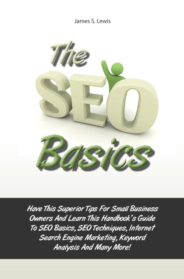 The Seo Basics By: James S. Lewis