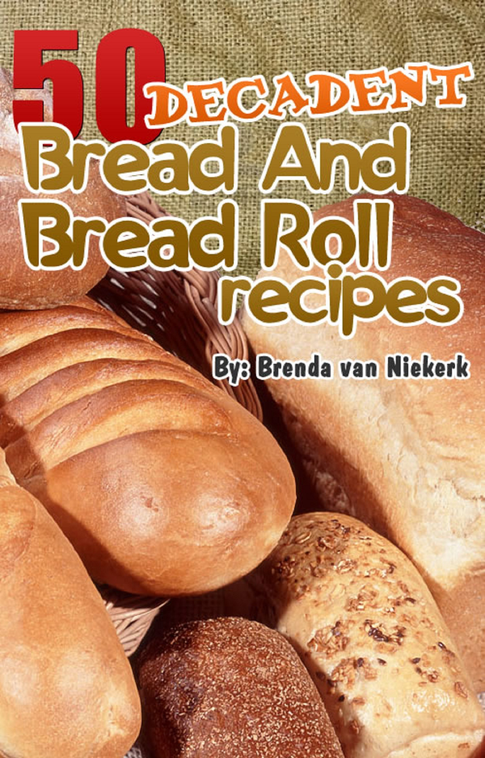50 Decadent Bread And Bread Roll Recipes
