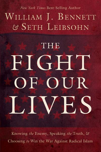 The Fight of Our Lives By: William J. Bennett