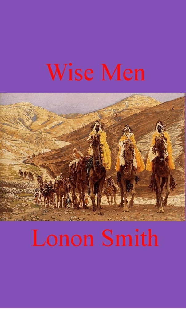 Wise Men By: Lonon Smith