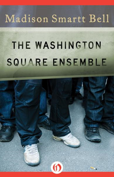 The Washington Square Ensemble By: Madison Smartt Bell