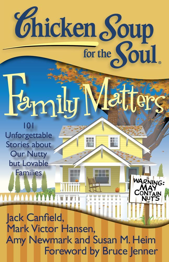 Chicken Soup for the Soul: Family Matters By: Amy Newmark,Jack Canfield,Mark Victor Hansen,Susan M. Heim