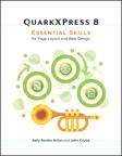 QuarkXPress 8: Essential Skills for Page Layout and Web Design By: John Cruise,Kelly Kordes Anton