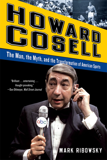 Howard Cosell: The Man, the Myth, and the Transformation of American Sports By: Mark Ribowsky