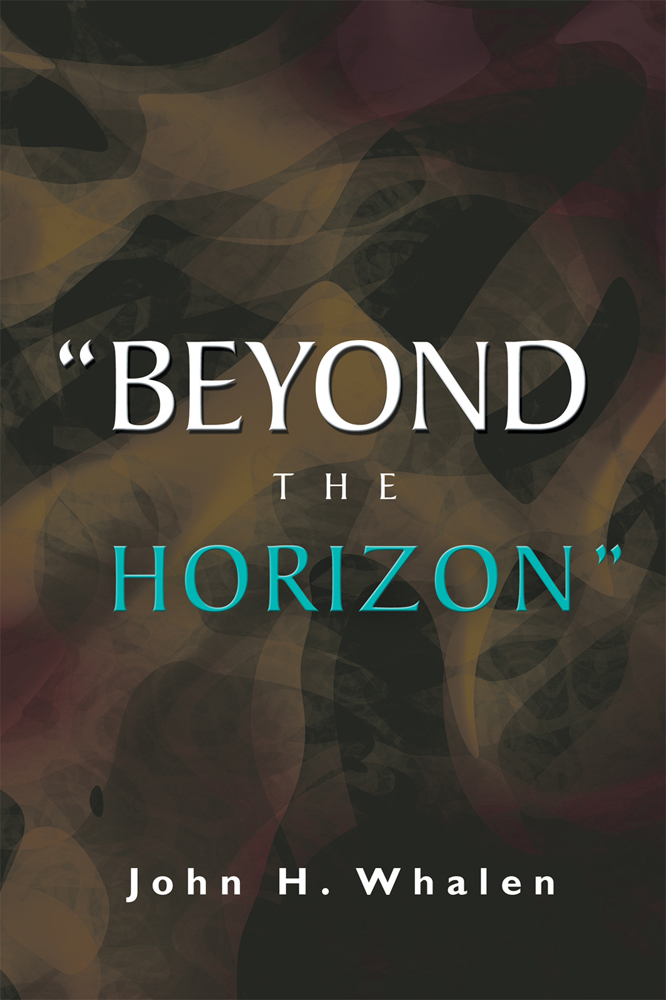 """BEYOND THE HORIZON"" By: John H. Whalen"