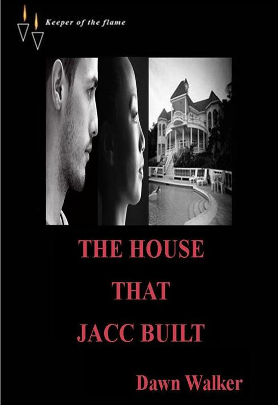 The House That Jacc Built By: Dawn Walker